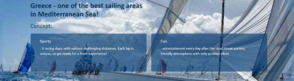 Greece - one of the best sailing areas in Mediterranean Sea!<br />Concept:<br />Sports<br />-5 racing days, with various challenging distances. Each lap is unique, so get ready for a fresh experience!<br />Fun<br />-entertainment every day after the race! Great parties, friendly atmosphere with only positive vibes
