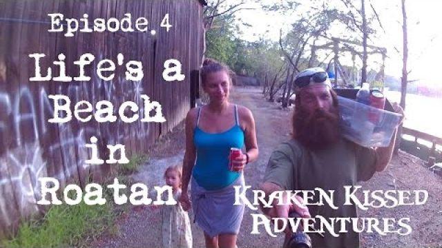 ? Ep 4 Life's a Beach in Roatan Kraken Kissed Adventures