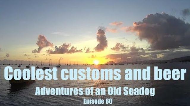 Coolest customs and beer Adventures of an old Seadog epi60