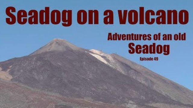 Seadog on a Volcano. Adventures of an old Seadog Epi49