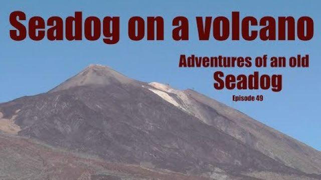 Seadog on a Volcano. Adventures of an old Seadog Epi49