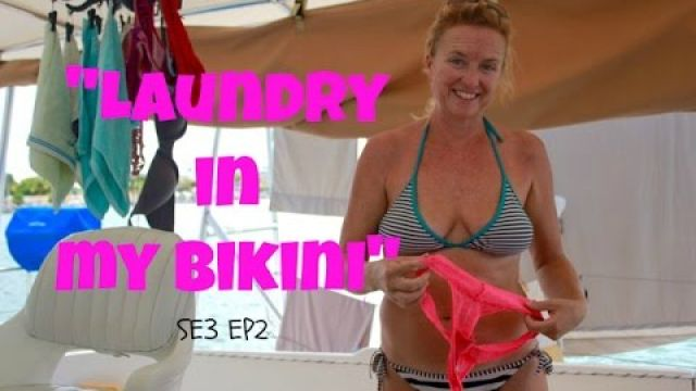 "SE3 EP47 ""Laundry in my bikini"" ~ Why you don't need a lot of clothes to Sail in the Caribbean"