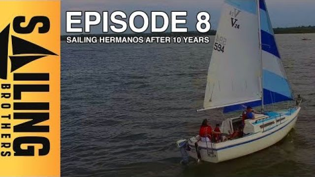 Hermanos sailing after 10 years - EP8 - Sailing Brothers