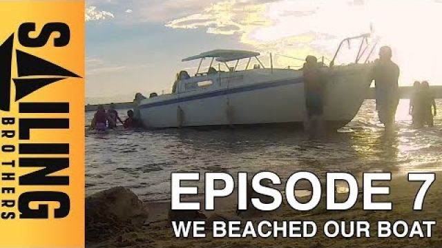 We beached our boat - EP7 - Sailing Brothers
