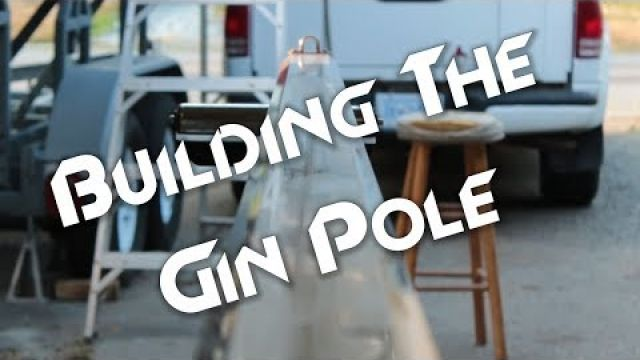 Building a Gin Pole from Scratch