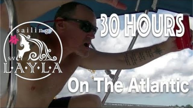 30 Hours On A Sailboat On The Atlantic...After One Day Of Ownership! - Sailing SV Layla Ep. 2