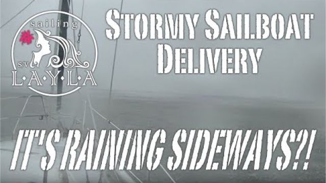 Stormy Sailboat Delivery - IT'S RAINING SIDEWAYS?! - Sailing SV Layla Ep. 7