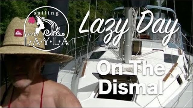 Lazy Sailboat Day in the Dismal Swamp - Sailing SV Layla Ep. 3