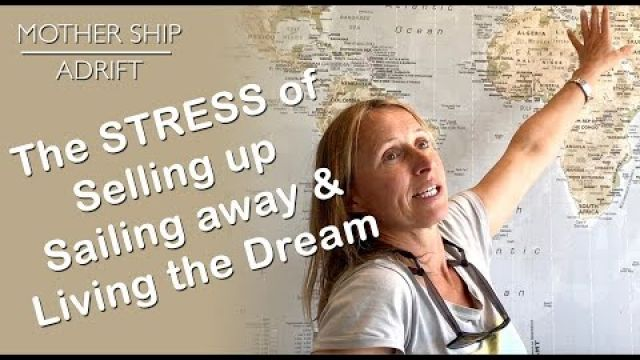 Sail Video Blog 06: The STRESS of Selling up, Sailing away and Living the Dream!