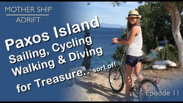 Sail Video Blog 11: Paxos Island. Sailing, Cycling, Walking and Diving for Treasure.. sort of!