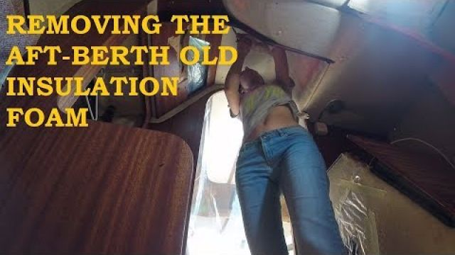 removing the aft-berth insulation foam ... never again!