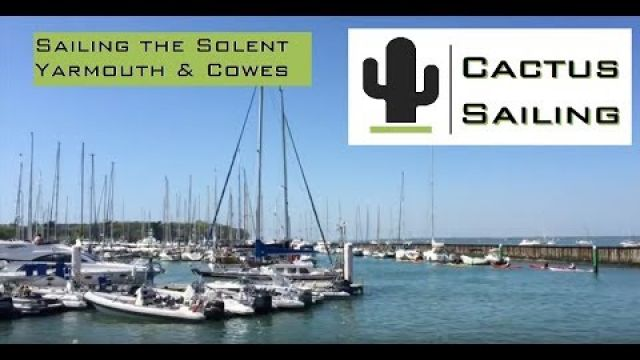 SV Cactus Sailing - Sailing the Solent Yarmouth & Cowes #1