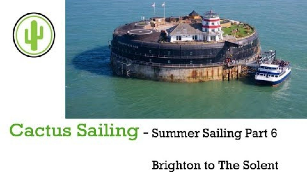 Cactus sailing - Summer Sailing part 5 -- Brighton and back to the Solent