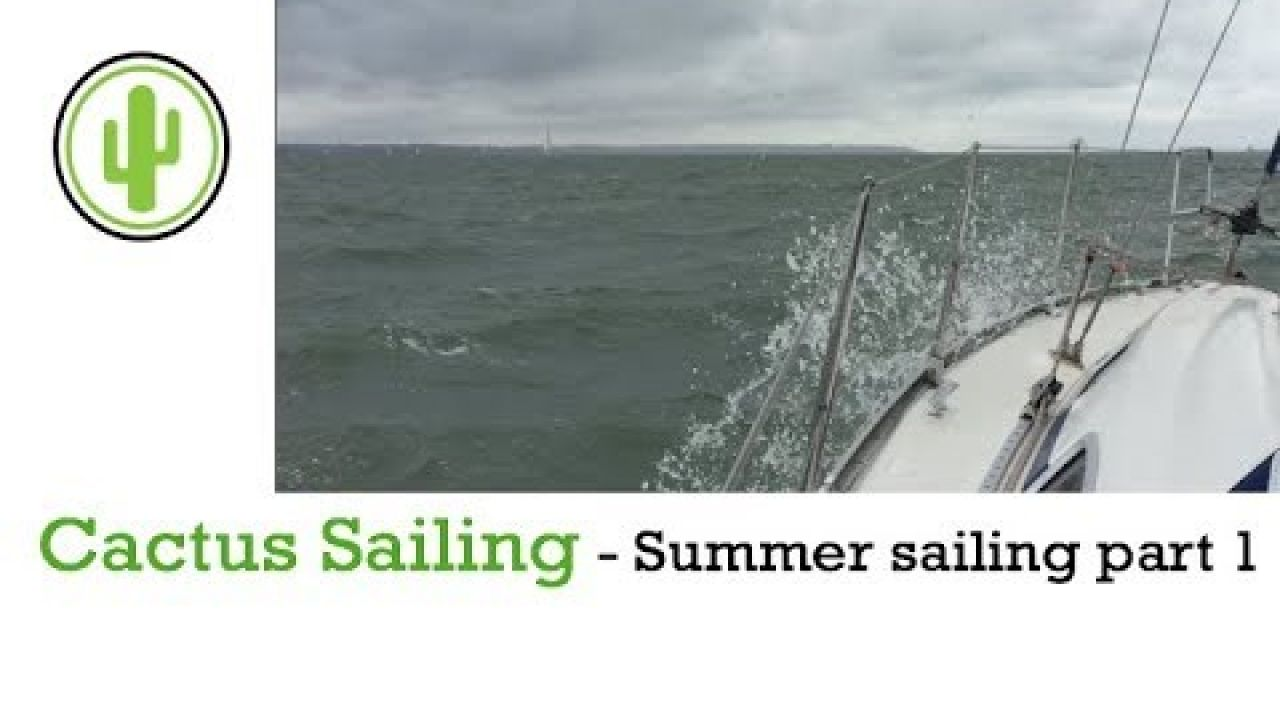 Cactus Sailing - Summer sailing Part 1 -- the Solent, Yarmouth & Cowes