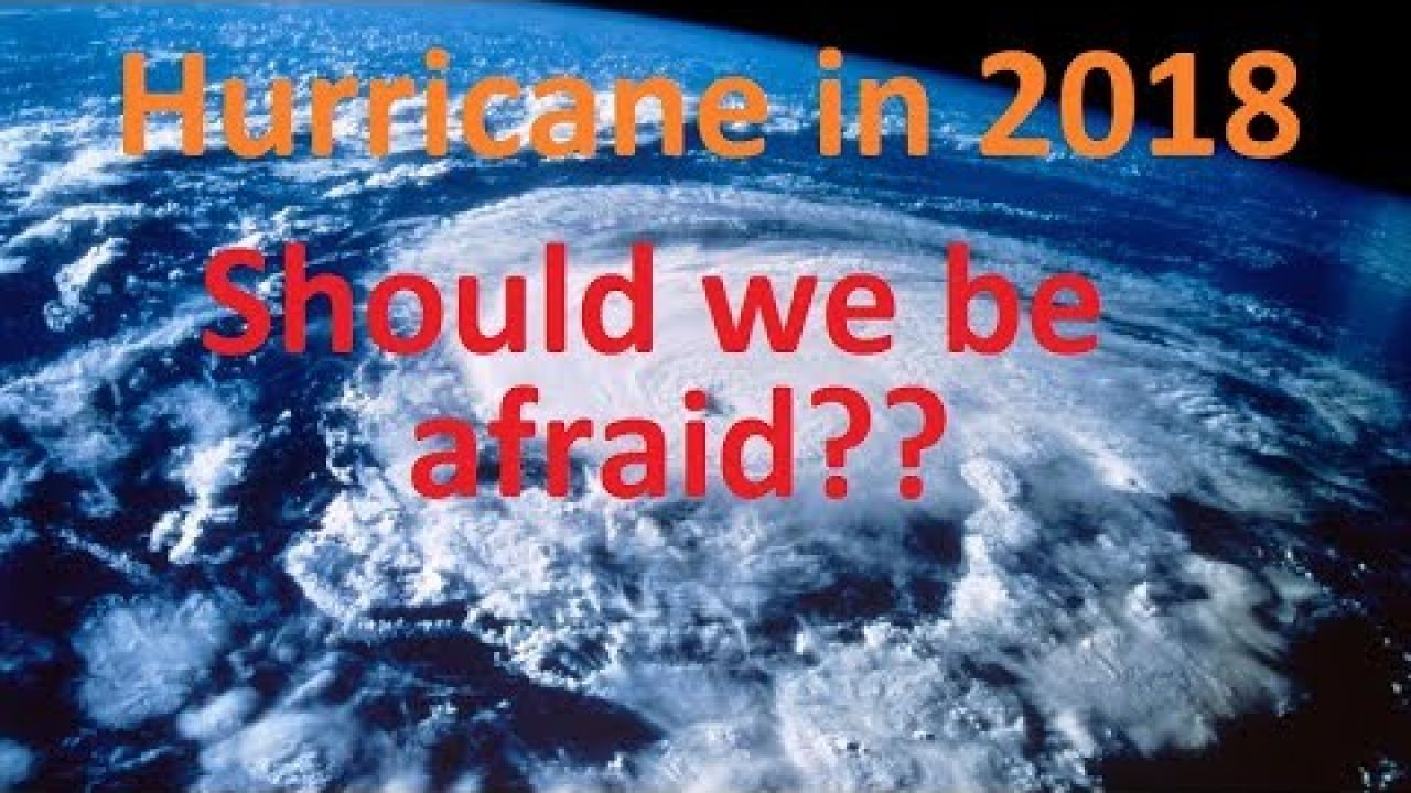 Hurricane in 2018 Should we be afraid ??
