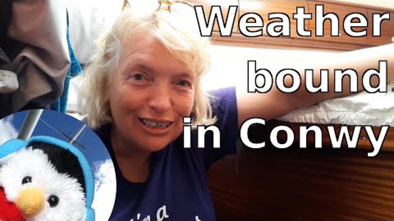 Weatherbound in Conwy - Sailing Wales - Ep. 106