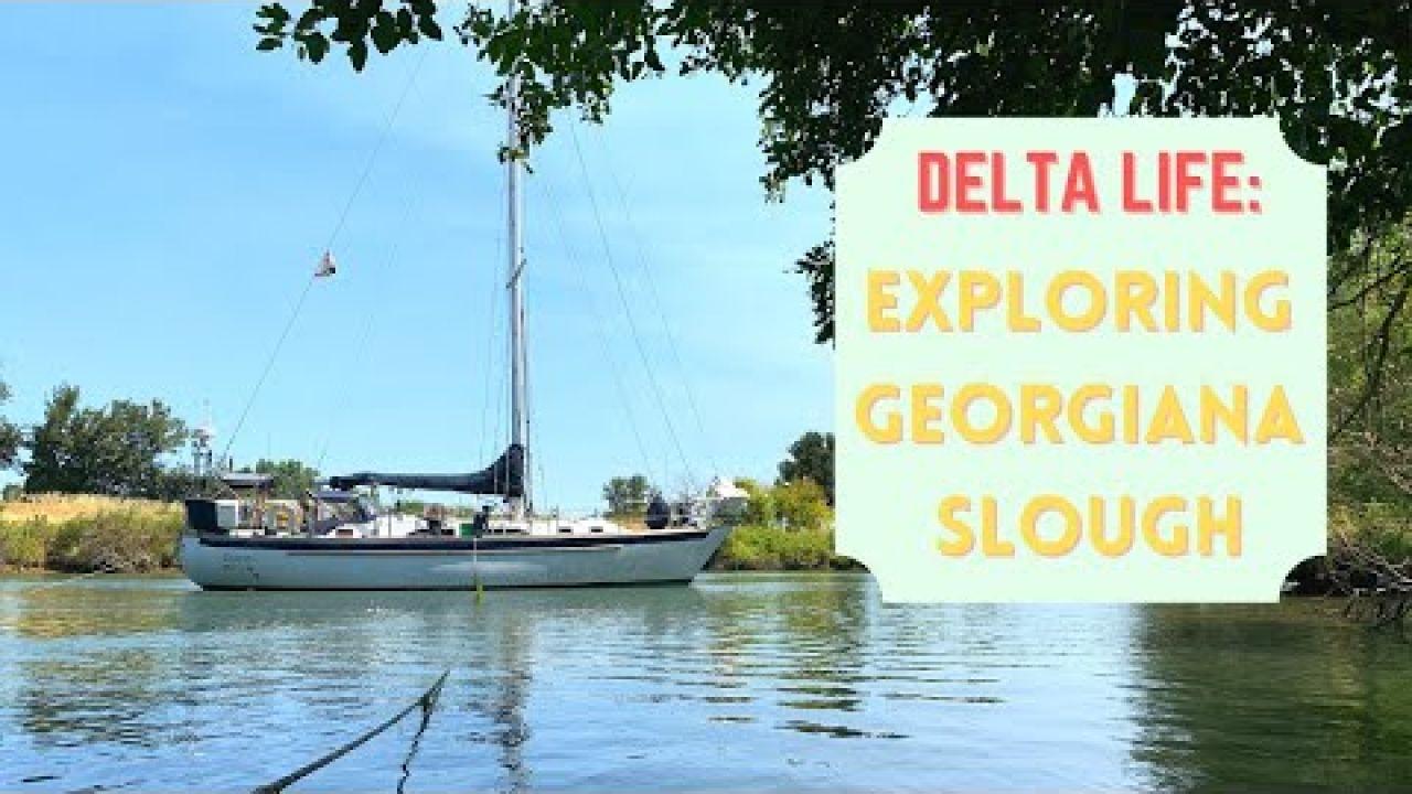 Ep 27: Exploring the Delta - Georgiana Slough & Dragging anchor in Sacramento River!