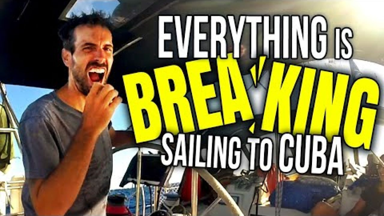 EVERYTHING is BREAKING! Sailing  from St. Martin to CUBA   Sailing Balachandra E100