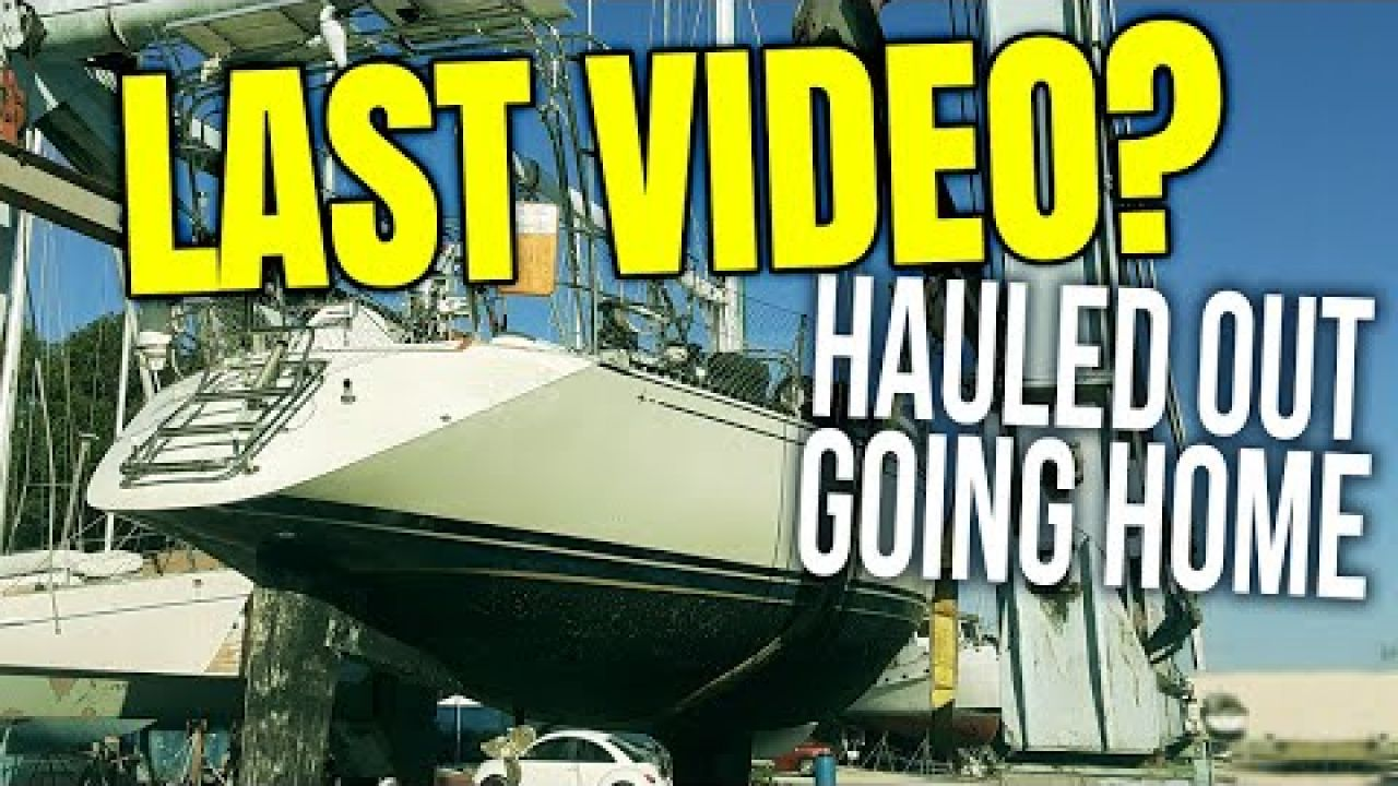 Hauling Out and Going Home - Last Video? Are We Done Cruising? | Sailing Balachandra E110