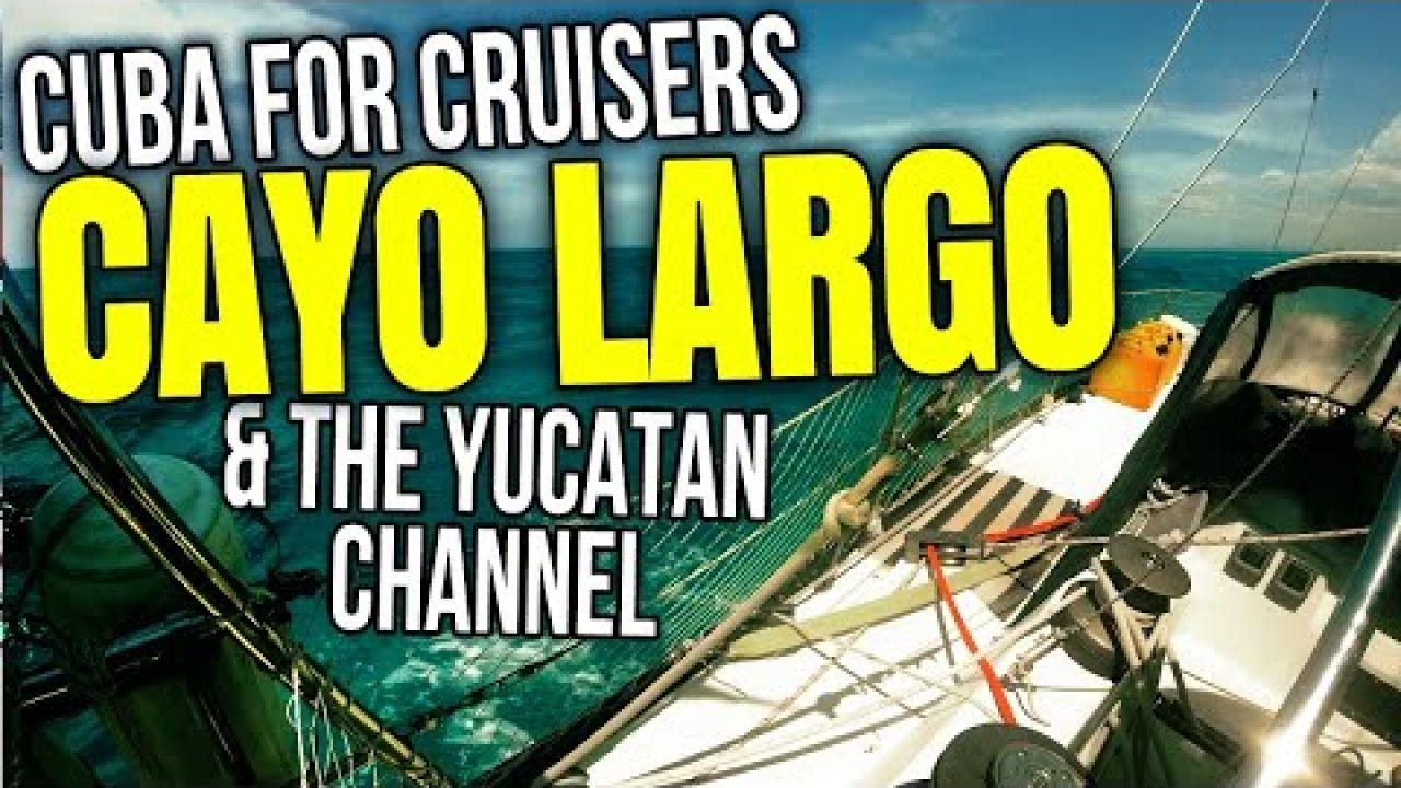 Sailing Cayo Largo and the Yucatan Channel, Cuba for Cruisers | Sailing Balachandra E106