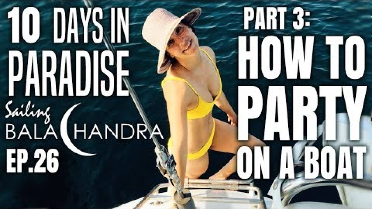 Sailing Balachandra Season 2 Episode 26 - 10 Days in Paradise, Part 3: How to PARTY on a boat