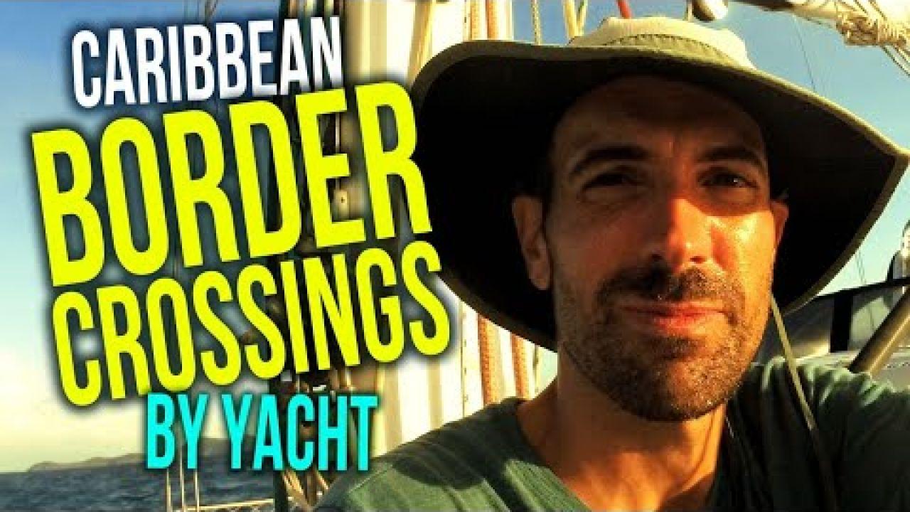 Caribbean Border Crossings by Cruising Yacht Today   Sailing Balachandra E084