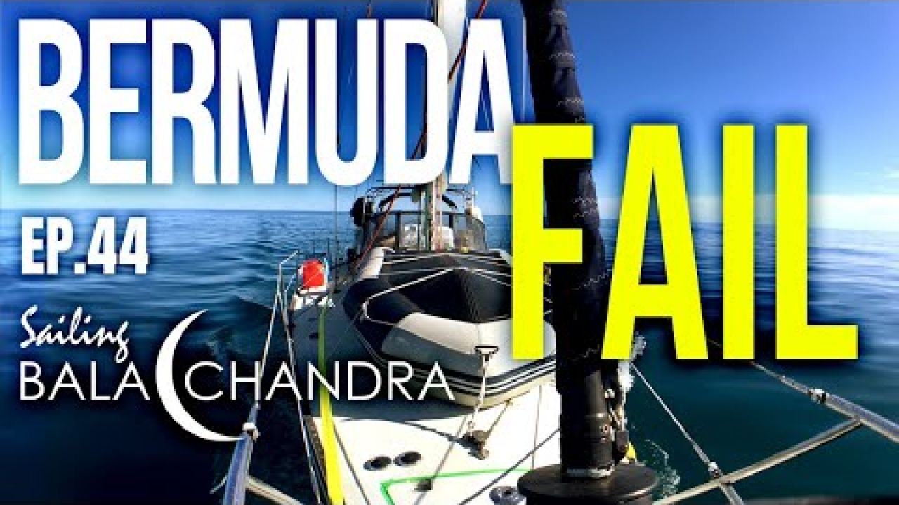 Bermuda FAIL | Sailing Balachandra E044