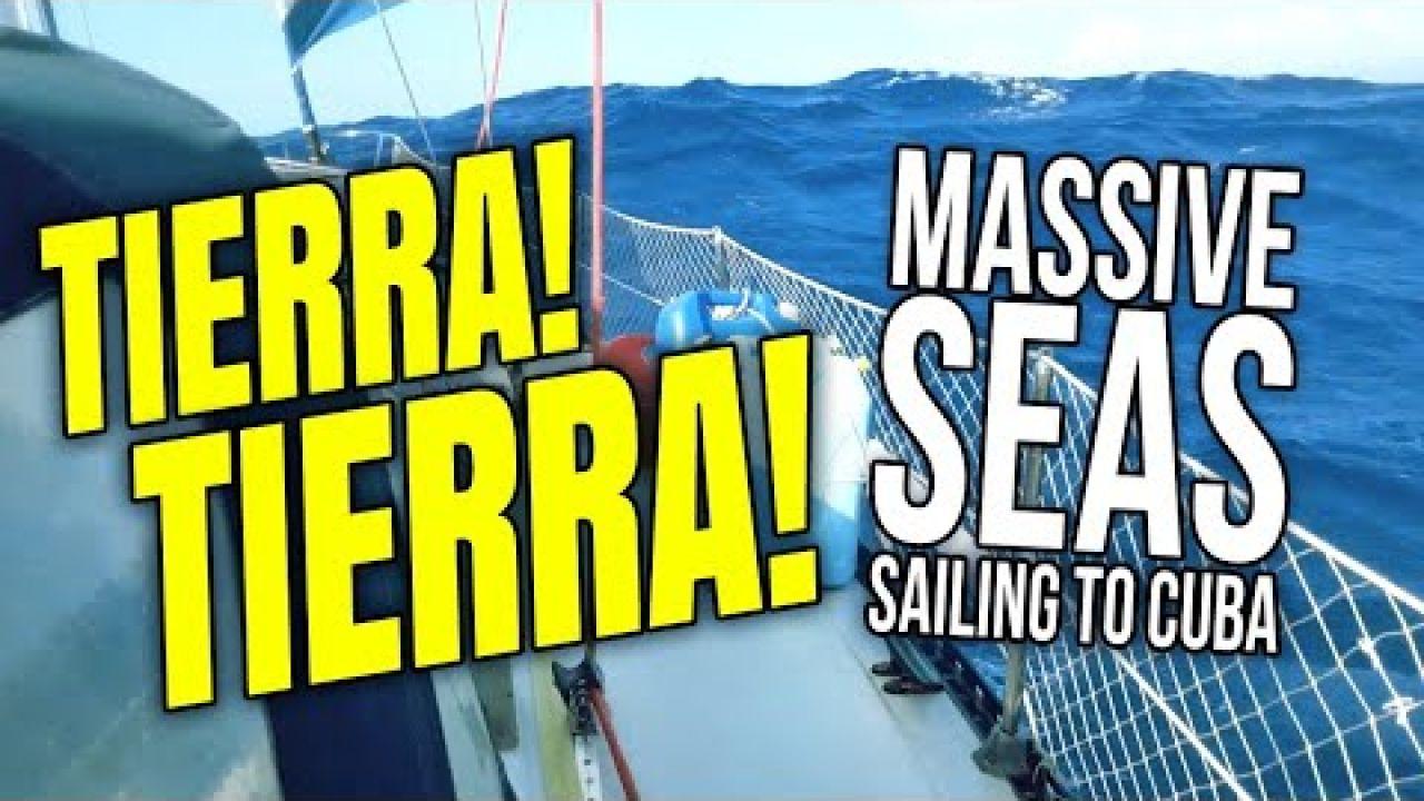 TIERRA! Massive Waves Sailing to CUBA  Sailing Balachandra E101