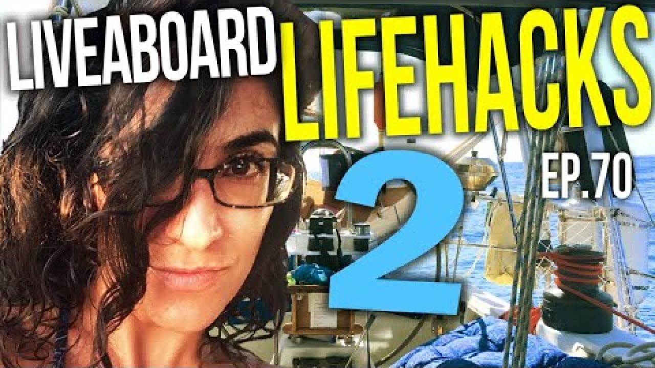 Liveaboard Life Hacks 2 | Sailing Balachandra E070