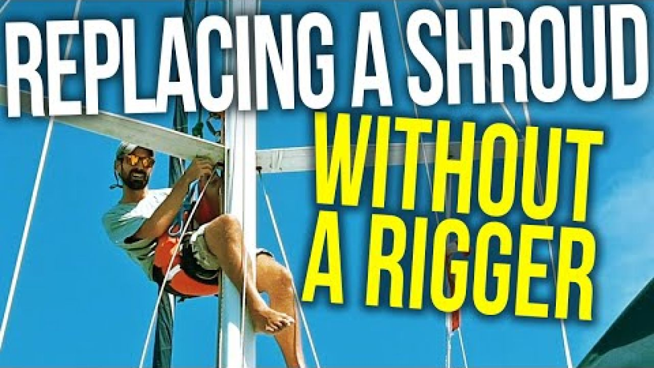 Replacing a Broken Shroud on our Sailboat WITHOUT a RIGGER! | Sailing Balachandra E080