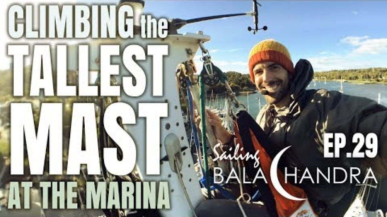 Sailing Balachandra Season 2 Episode 29 - Climbing the Tallest Mast at the Marina