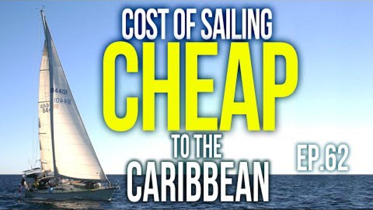COST of Sailing CHEAP to the Caribbean   Sailing Balachandra E062