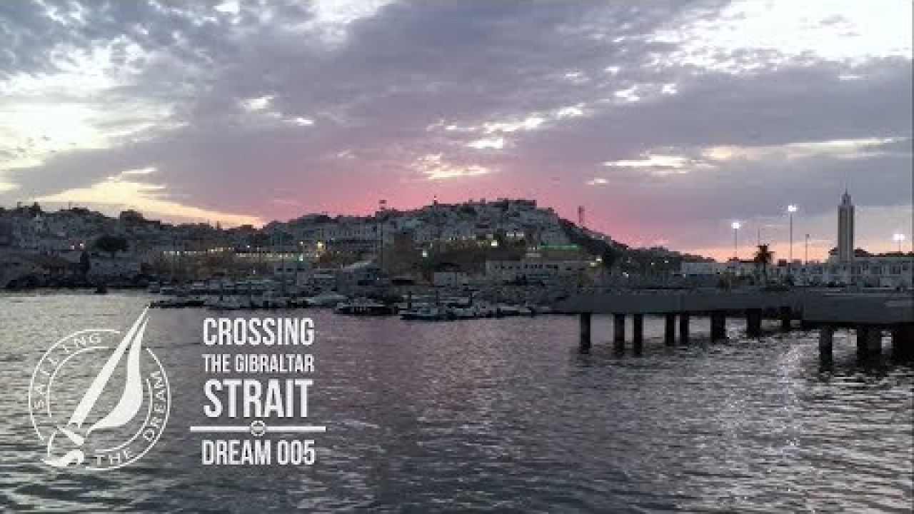 Sailing The Dream | #005 | Crossing The Gibraltar Strait