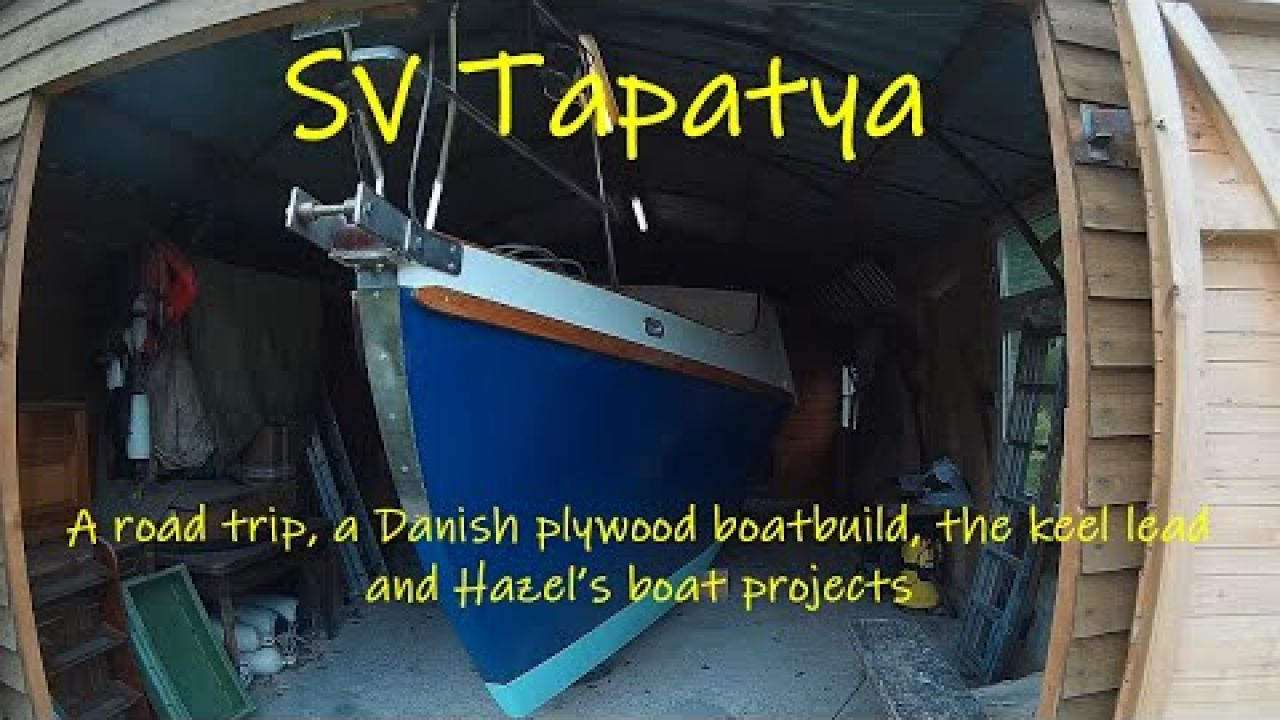 A road trip, a Danish plywood boatbuild, the keel lead and Hazel's boat projects - SV Tapatya EP185