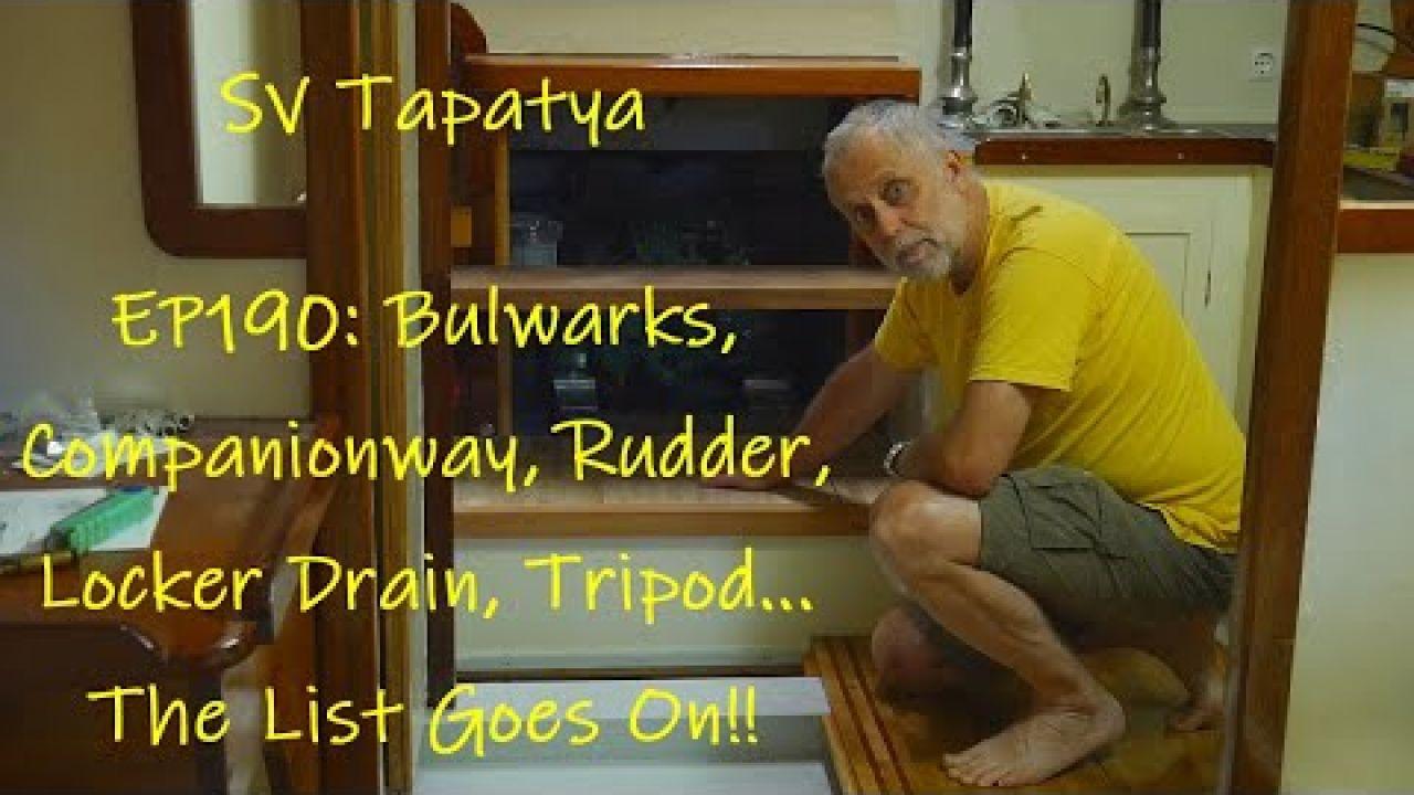 Bulwarks, Companionway, Rudder, Locker Drain, Tripod... The List Goes On!!! - SV Tapatya EP190