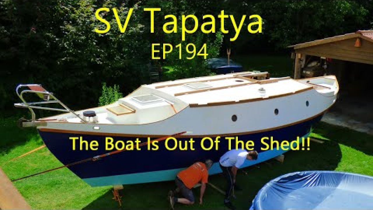 The Boat Is Out Of The Shed!!; Building a cruising sailboat - SV Tapatya EP194