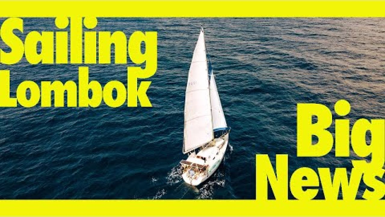 Sailing Lombok & BIG NEWS! (Learning By Doing Ep134)