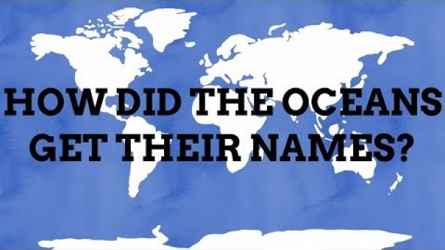 How Did The Oceans Got Their Names?